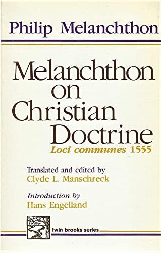 Melanchthon on Christian Doctrine. Loci Communes 1555: Melanchthon Philipp; Manschreck