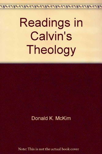 Readings In Calvins Theology Essays From Prominent   Readings In Calvins Theology Essays From Prominent Scholars