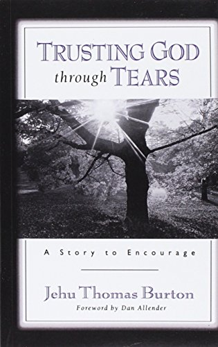 9780801061615: Trusting God through Tears: A Story to Encourage