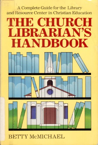 Church Librarian's Handbook: A Complete Guide for the Library and Resource Center in Christian...