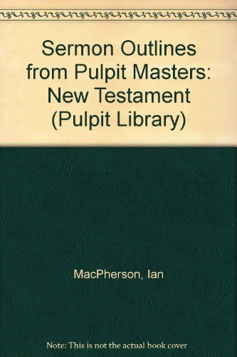 Sermon Outlines from Pulpit Masters: New Testament (Pulpit Library): MacPherson, Ian