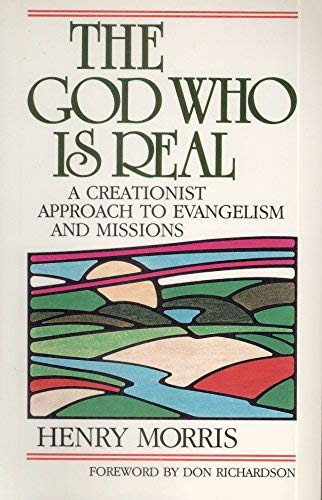 9780801062339: The God Who Is Real: A Creationist Approach to Evangelism and Missions