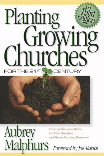Planting Growing Churches for the Twenty-First Century: A Comprehensive Guide for New Churches and Those Desiring Renewal