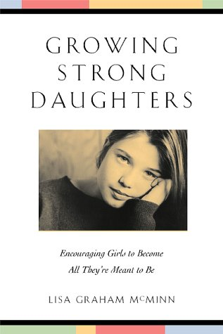 9780801063244: Growing Strong Daughters: Encouraging Girls to Become All They're Meant to Be