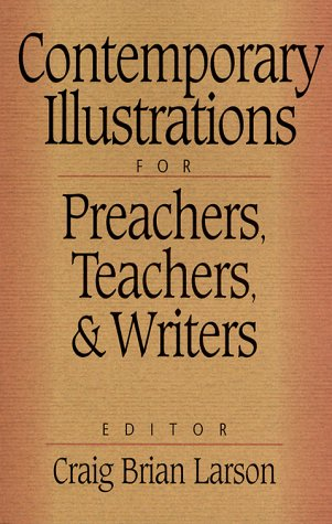 9780801063336: Contemporary Illustrations for Preachers, Teachers, and Writers