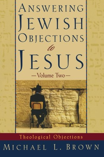 Answering Jewish Objections to Jesus: Theological Objections Vol. 2 [Paperback] Brown, Dr. Michael L - Brown, Dr. Michael L