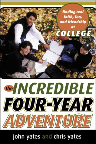 The Incredible Four-Year Adventure: Finding Real Faith,: Yates, John W.,