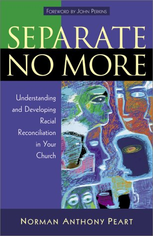 9780801063374: Separate No More: Understanding and Developing Racial Reconciliation in Your Church
