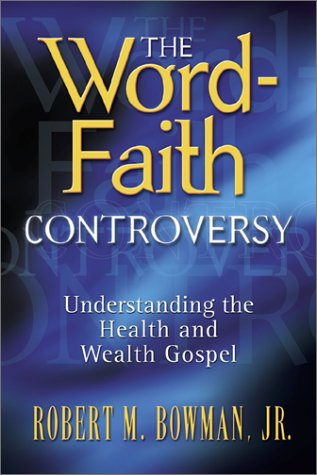 The Word-Faith Controversy: Understanding the Health and Wealth Gospel (0801063442) by Robert M. Bowman