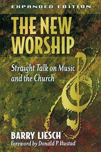 The New Worship: Straight Talk on Music and the Church: Liesch, Barry Wayne
