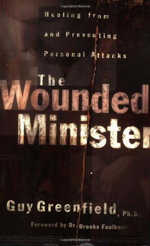 9780801063695: The Wounded Minister: Healing from and Preventing Personal Attacks