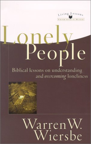 Lonely People: Biblical Lessons on Understanding and Overcoming Loneliness (Living Lessons from God's Word) (9780801063992) by Warren W. Wiersbe