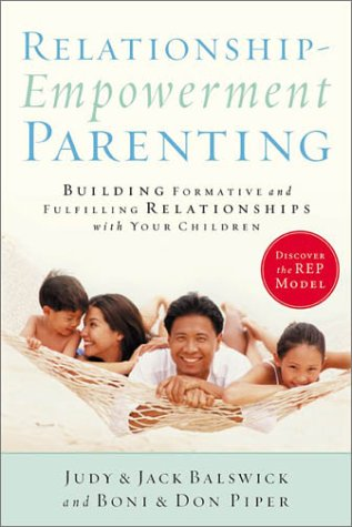 Relationship-Empowerment Parenting: Building Formative and Fulfilling Relationships With Your ...
