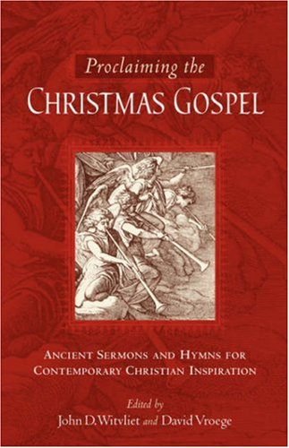 9780801064050: Proclaiming the Christmas Gospel: Ancient Sermons and Hymns for Contemporary Christian Inspiration