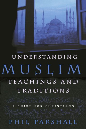 Understanding Muslim Teachings and Traditions: A Guide: Parshall, Phil
