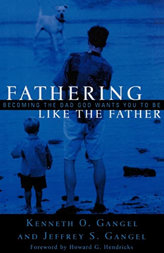 Fathering Like the Father (9780801064326) by Kenneth O. Gangel; Jeffrey S. Gangel