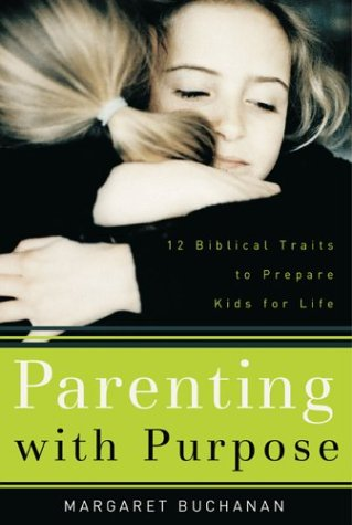 9780801064586: Parenting with Purpose: 12 Biblical Traits to Prepare Kids for Life
