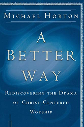 9780801064685: A Better Way: Rediscovering the Drama of God-Centered Worship
