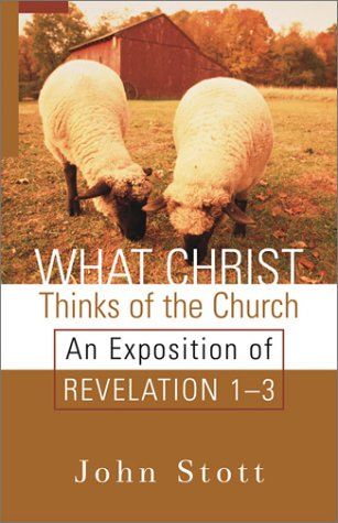 What Christ Thinks of the Church: An Exposition of Revelation 1-3 (9780801064715) by Stott, John R. W.