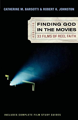 Finding God in the Movies: 33 Films of Reel Faith 9780801064814 You love movies. Who doesn't? In Finding God in the Movies Catherine Barsotti and Robert Johnston show you how to combine your love of m