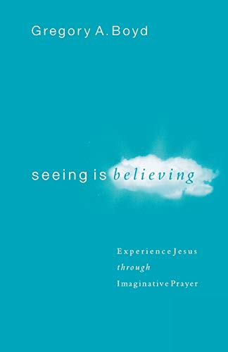 9780801065026: Seeing Is Believing: Experience Jesus Through Imaginative Prayer