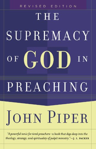 9780801065040: Supremacy of God in Preaching, The