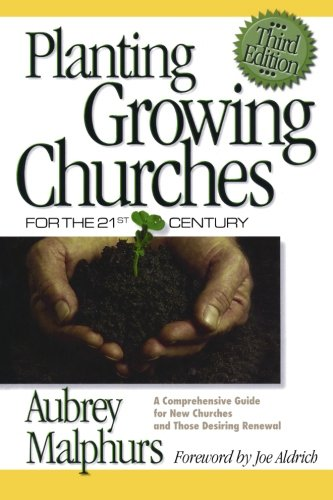 9780801065149: Planting Growing Churches for the 21st Century: A Comprehensive Guide for New Churches and Those Desiring Renewal