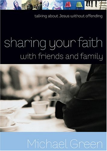 Sharing Your Faith with Friends and Family: Talking about Jesus without Offending: Green, Michael