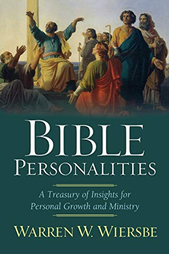 Bible Personalities: A Treasury of Insights for Personal Growth and Ministry (0801065267) by Warren W. Wiersbe