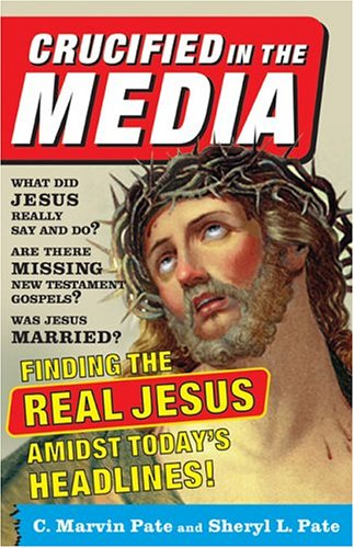 9780801065484: Crucified in the Media: Finding the Real Jesus Amidst Today's Headlines