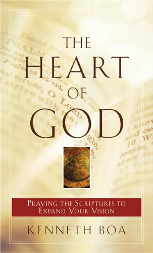 The Heart of God: Praying the Scriptures to Expand Your Vision (0801065496) by Kenneth Boa