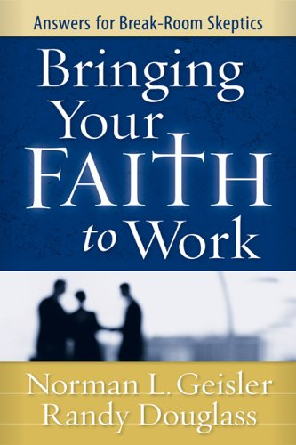 9780801065545: Bringing Your Faith to Work: Answers for Break-Room Skeptics
