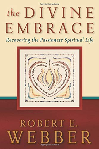9780801065552: The Divine Embrace: Recovering the Passionate Spiritual Life (Ancient-Future)