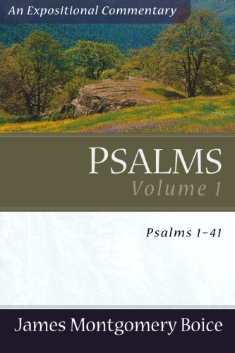 Psalms Voume 1: Psalms 1-41 (An Expositional Commentary): Boice, James Montgomery