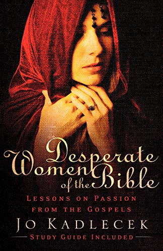 9780801066184: Desperate Women of the Bible: Lessons on Passion from the Gospels