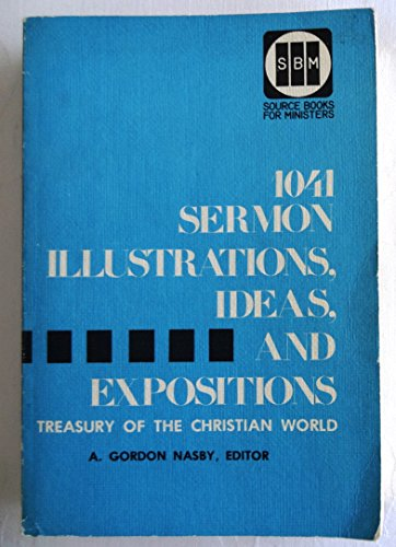 One Thousand and Forty One Sermon Illustrations,: A. Gordon Nasby