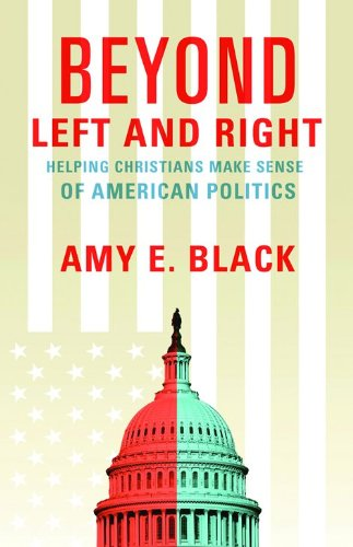 Beyond Left and Right: Helping Christians Make: Amy E. Black