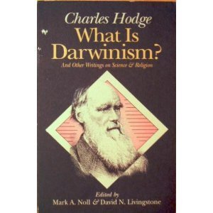 What Is Darwinism?: And Other Writings on: Hodge, Charles