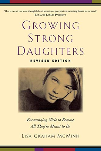 9780801067990: Growing Strong Daughters: Encouraging Girls to Become All They're Meant to Be