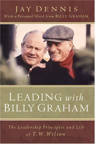 9780801068003: Leading with Billy Graham: The Leadership Principles and Life of T. W. Wilson