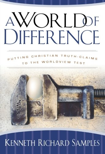 A World of Difference: Putting Christian Truth-Claims to the Worldview Test (Paperback): Kenneth ...