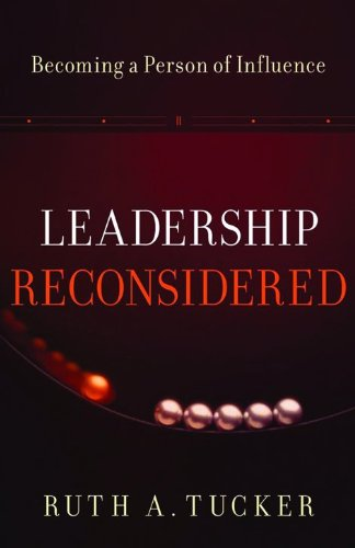 Leadership Reconsidered: Becoming a Person of Influence (080106824X) by Ruth A. Tucker