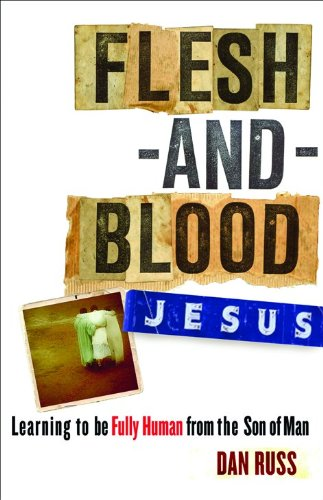 9780801068300: Flesh-and-Blood Jesus: Learning to Be Fully Human from the Son of Man