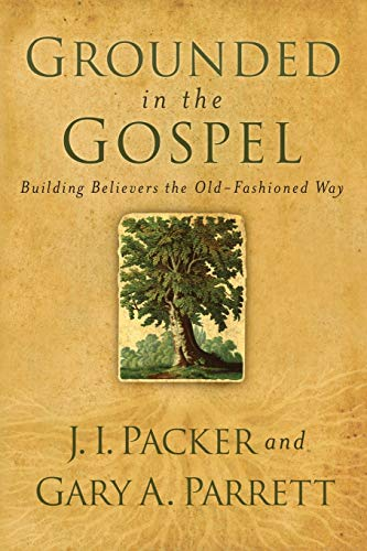 9780801068386: Grounded in the Gospel: Building Believers The Old-Fashioned Way (Spire Books)