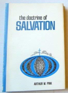 The doctrine of salvation: Arthur Walkington Pink