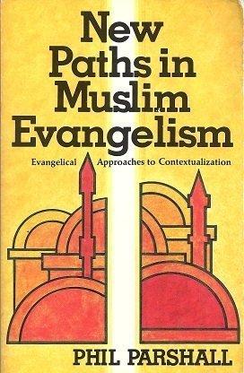 New Paths in Muslim Evangelism: Evangelical Approaches: Phil Parshall
