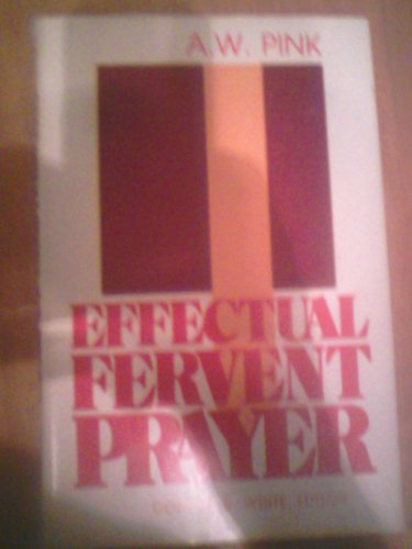 Effectual fervent prayer: Pink, Arthur Walkington