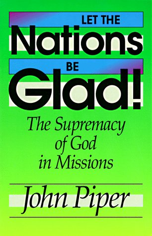 9780801071249: Let the Nations Be Glad!: The Supremacy of God in Missions