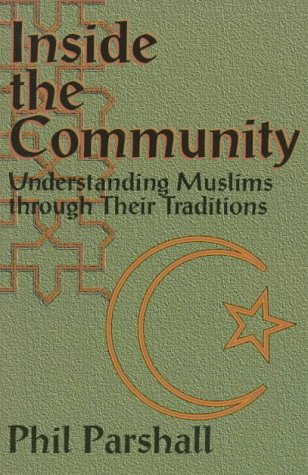 Inside the Community : Understanding Muslims Through: Phil Parshall