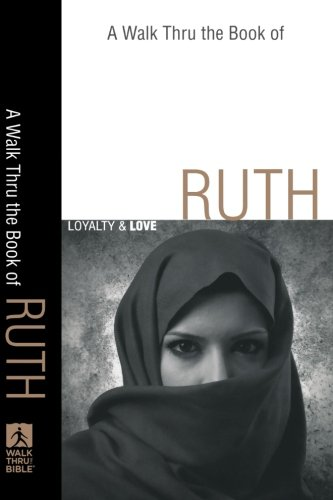 9780801071690: Walk Thru the Book of Ruth, A: Loyalty and Love (Walk Thru the Bible Discussion Guides)